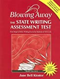 Jane Bell Kiester: Blowing Away the State Writing Assessment Test: Four Steps to Better Writing Scores for Students of All Levels with CDROM