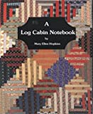 Hopkins, Mary E.: Log Cabin Notebook