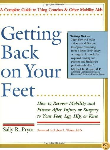 Getting Back on Your Feet: How to Recover Mobility and Fitness After Injury or Surgery to Your Foot, Leg, Hip, or Knee