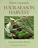 Coleman, Eliot: Four-Season Harvest: How to Harvest Fresh Organic Vegetables from Your Home Garden All Year Long