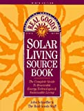 Pratt, Doug: The Real Goods Solar Living Sourcebook: The Complete Guide to Renewable Energy Techologies and Sustainable Living