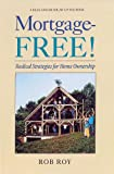 Roy, Robert L.: Mortgage-Free!: Radical Strategies for Home Ownership