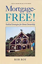 Mortgage-Free!: Radical Strategies for Home…