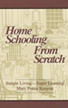 Home Schooling from Scratch: Simple Living,…