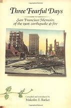Three Fearful Days: San Francisco Memoirs of…