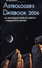Astrologer's Datebook 2006 by Jim Maynard