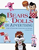 Reed, Robert: Bears and Dolls in Advertising: Guide to Collectible Characters and Critters