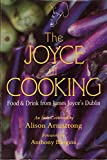 Armstrong, Alison: The Joyce of Cooking: Food and Drink from James Joyce's Dublin