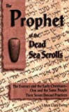 Ewing, Upton Clary: The Prophet of the Dead Sea Scrolls: The Essenes and the Early Christians-One and the Same Holy People. Their Seven Devout Practices