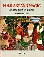 Folk Art and Magic: Shamanism in Korea by…