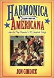 Gindick, Jon: Harmonica Americana: History, Instruction and Music for 30 Great American Tunes