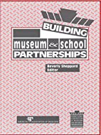 Building Museum & School Partnerships by…
