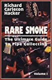 Hacker, Richard Carleton: Rare Smoke: The Ultimate Guide to Pipe Collecting