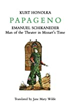 Papageno: Emanuel Schikaneder: Man of the…