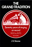 Steane, J. B.: The Grand Tradition: Seventy Years of Singing on Record