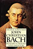 Gartner, Heinz: John Christian Bach: Mozart's Friend and Mentor