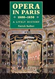Barbier, Patrick: Opera in Paris, 1800-1850: A Lively History