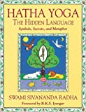 Radha, Sivananda: Hatha Yoga: The Hidden Language  Symbols, Secrets, and Metaphor