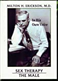 Erickson, Milton H.: In His Own Voice: Milton H. Erickson: Sex Therapy: The Male (In His Own Voice)
