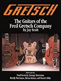 Scott, Jay: The Guitars of the Fred Gretsch Company
