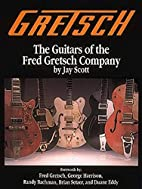 Gretsch: The Guitars of the Fred Gretsch Co.…
