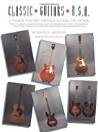 Classic Guitars U.S.A by Willie G. Moseley