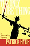 Hyde, Patrick: The Only Pure Thing: A Stuart Clay Mystery