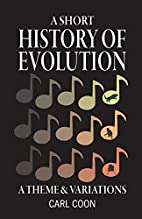 A Short History of Evolution by Carl S. Coon