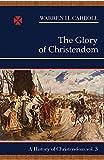 Carroll, Warren H.: The Glory of Christendom, 1100-1517: A History of Christendom (vol. 3) (History of Christendom Series ; Vol. III)