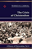 Carroll, Warren H.: The Crisis of Christendom: 1815-2005: A History of Christendom (vol. 6)