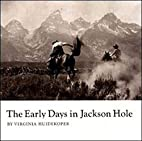 The Early Days in Jackson Hole by Virginia…
