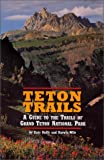 Wile, Darwin: Teton Trails: A Guide to the Trails of Grand Teton National Park