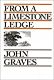 Graves, John: From a Limestone Ledge: Some Essays and Other Reminations About Country Life in Texas