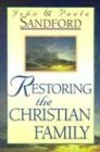 Sandford, Paul A.: Restoring the Christian Family