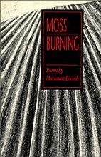 Moss burning : poems by Marianne Boruch