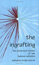 The Ingrafting: The Conversion Stories of…