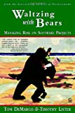 Tom DeMarco: Waltzing With Bears: Managing Risk on Software Projects