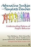 Tom DeMarco, Peter Hruschka, Tim Lister, Steve McMenamin, James Robertson: Adrenaline Junkies and Template Zombies