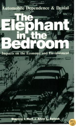 The Elephant in the Bedroom: Automobile Dependence & Denial : Impacts on the Economy and Environment