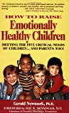 Newmark, Gerald: How to Raise Emotionally Healthy Children: Meeting the Five Critical Needs of Children - And Parents Too!