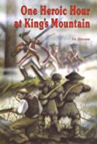 One Heroic Hour at King's Mountain by Pat…