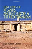 Childress, David Hatcher: Lost Cities of Atlantis Ancient Europe & the Mediterranean