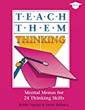 Fogarty, Robin J.: Teach Them Thinking: Mental Menus for 24 Thinking Skills