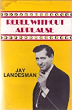 Rebel without Applause by Jay Landesman