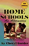 Gorder, Cheryl: Home Schools: An Alternative