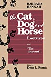 Hannah, Barbara: Barbara Hannah: The Cat, Dog, and Horse Lectures, and the Beyond