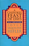 Hifler, Joyce Sequichie: A Cherokee Feast of Days : Daily Meditations