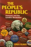 Guma, Greg: The People's Republic: Vermont and the Sanders Revolution