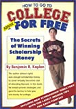 Kaplan, Ben: How to Go to College Almost for Free: The Secrets of Winning Scholarship Money