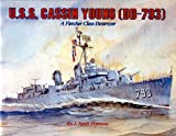 Harmon, J. Scott: U.S.S. Cassin Young (Dd-793): A Fletcher Class Destroyer